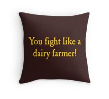 You Fight Like A Dairy Farmer Throw Pillow