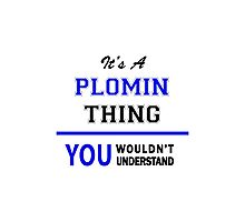 It's a PLOMIN thing, you wouldn't understand !! Photographic Print