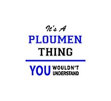 It's a PLOUMEN thing, you wouldn't understand !! Photographic Print