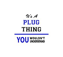 It's a PLUG thing, you wouldn't understand !! Photographic Print