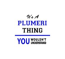 It's a PLUMERI thing, you wouldn't understand !! Photographic Print