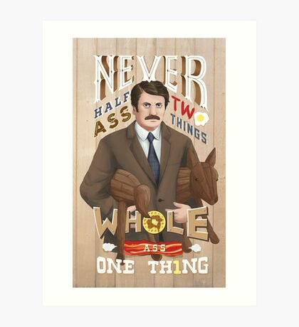 Never Half-Ass Two Things Art Print