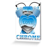I Love Chrome Greeting Card
