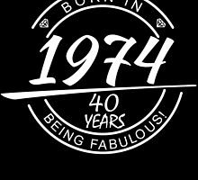 born in 1974 40 years being fabulous by teeshoppy