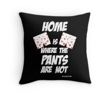 HOME is where the pants ARE NOT Throw Pillow