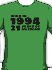 Born in 1994, 21 Years of Awesome T-Shirt
