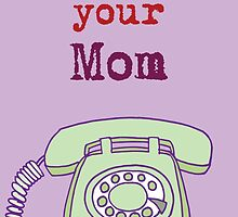 Call your mom by Carla Bank