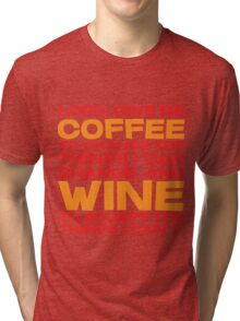 Lord, Give me Coffee to change the things i can change, and wine to accept the things I can't. Tri-blend T-Shirt