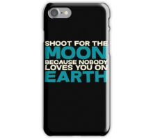 Shoot for the moon because nobody loves you on earth iPhone Case/Skin