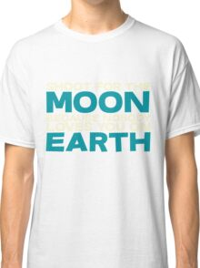 Shoot for the moon because nobody loves you on earth Classic T-Shirt