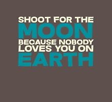 Shoot for the moon because nobody loves you on earth Unisex T-Shirt