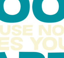Shoot for the moon because nobody loves you on earth Sticker