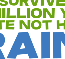The fact that Jellyfish have survived for 650 million years despite not having brains is great news for you Sticker