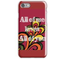 All of me loves all of you iPhone Case/Skin