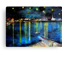 Starry Night over the Rhone /   My  Version of  Vincent  van  Gogh's painting of Arles at night;        ( My Paintings)  Canvas Print