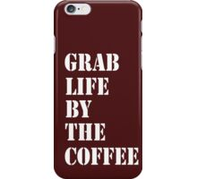 Grab Life By The Coffee v 4 iPhone Case/Skin