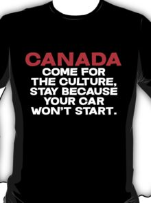 CANADA Come for the culture, stay because your car won't start T-Shirt