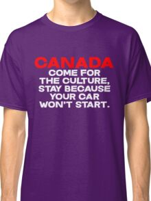CANADA Come for the culture, stay because your car won't start Classic T-Shirt