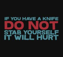 If you have a knife, do not stab yourself, it will hurt T-Shirt