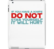 If you have a knife, do not stab yourself, it will hurt iPad Case/Skin