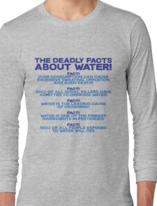The deadly facts about water Long Sleeve T-Shirt