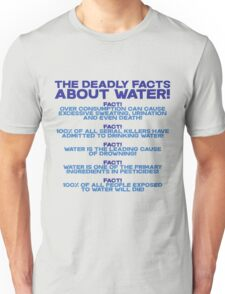 The deadly facts about water Unisex T-Shirt