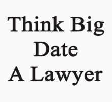Think Big Date A Lawyer  by supernova23