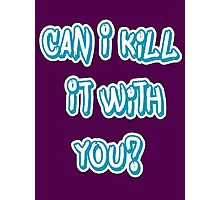 Can I Kill It With You? Photographic Print