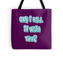 Can I Kill It With You? Tote Bag