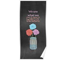 We are what we make - chalkboard Poster