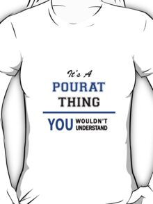 It's a POURAT thing, you wouldn't understand !! T-Shirt