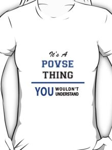 It's a POVSE thing, you wouldn't understand !! T-Shirt