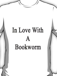 In Love With A Bookworm  T-Shirt