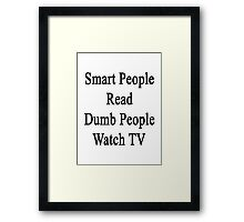Smart People Read Dumb People Watch TV  Framed Print