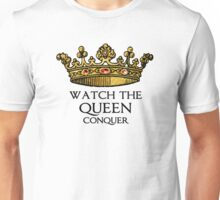 Watch the QUEEN Conquer (Crowing Glory Ver2) Unisex T-Shirt