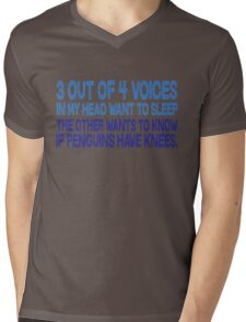 3 out of 4 voices in my head want to sleep The other wants to know if penguins have knees. Mens V-Neck T-Shirt