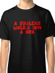 A dyslexic walks into a bra Classic T-Shirt
