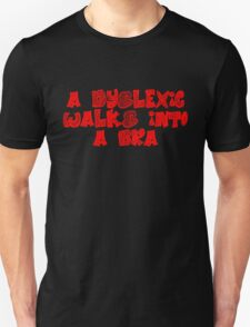 A dyslexic walks into a bra Unisex T-Shirt