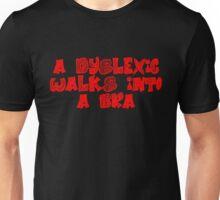 A dyslexic walks into a bra Unisex T-Shirt