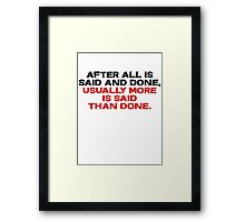 After all is said and done, usually more is said than done Framed Print