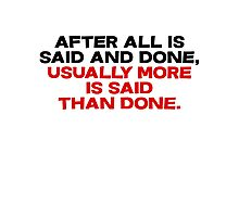 After all is said and done, usually more is said than done Photographic Print