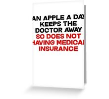 An apple a day keeps the doctor away So does not having medical insurance Greeting Card