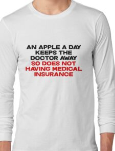 An apple a day keeps the doctor away So does not having medical insurance Long Sleeve T-Shirt