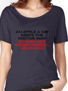 An apple a day keeps the doctor away So does not having medical insurance Women's Relaxed Fit T-Shirt