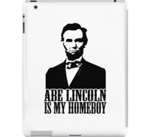 Abraham Lincoln Is My Homeboy iPad Case/Skin