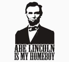 Abraham Lincoln Is My Homeboy by OriginalApparel