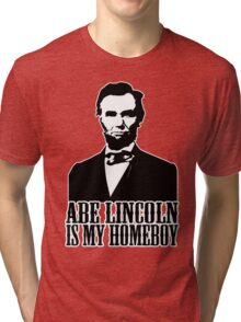Abraham Lincoln Is My Homeboy Tri-blend T-Shirt