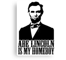 Abraham Lincoln Is My Homeboy Canvas Print