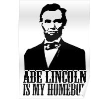 Abraham Lincoln Is My Homeboy Poster