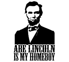Abraham Lincoln Is My Homeboy Photographic Print